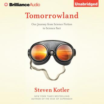 Download Tomorrowland: Our Journey from Science Fiction to Science Fact by Steven Kotler