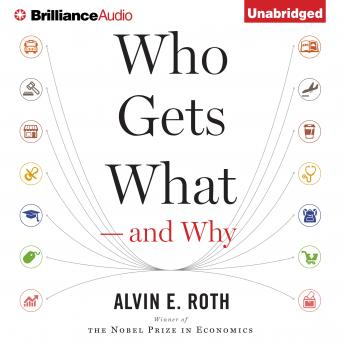 Who Gets What-And Why, Alvin E. Roth