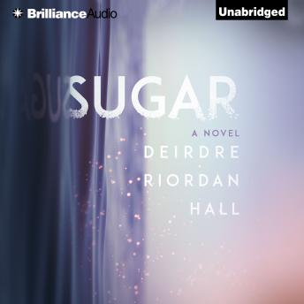 Sugar, Deirdre Riordan Hall
