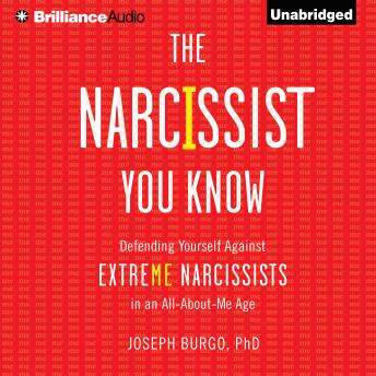 Narcissist You Know, Joseph Burgo, PhD