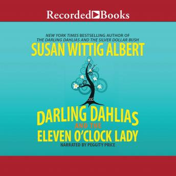 Darling Dahlias and the Eleven O'Clock Lady, Susan Wittig Albert