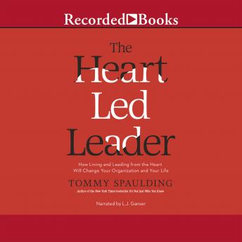 Heart-Led Leader: How Living and Leading from the Heart Will Change Your Organization and Your Life, Tommy Spaulding