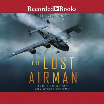 Lost Airman: A True Story of Escape from Nazi Occupied France, Peter Stevens, Seth Meyerowitz