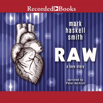 Raw: A Love Story, Mark Haskell Smith