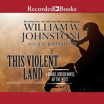 This Violent Land: A Smoke Jensen Novel of the West, William W. Johnstone, J.A. Johnstone