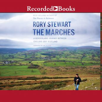 Download Marches: A Borderland Journey between England and Scotland by Rory Stewart