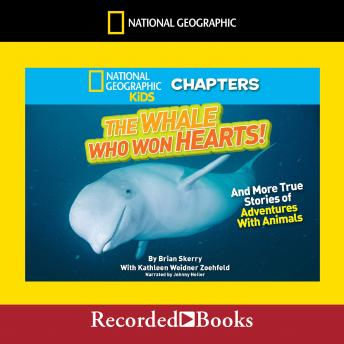 National Geographic Kids Chapters: The Whale Who Won Hearts: And More True Stories of Adventures with Animals, Brian Skerry, Kathleen Weidner Zoehfeld