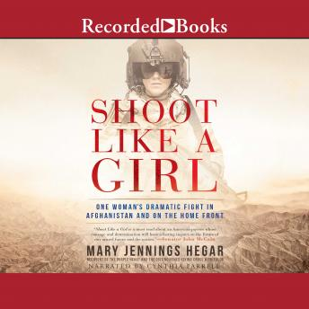 Shoot Like a Girl: One Woman's Dramatic Fight in Afghanistan and on the Home Front, Mary Jennings Hegar