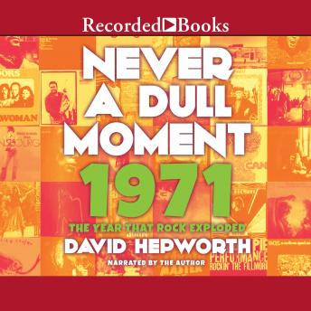 Never a Dull Moment: 1971-The Year That Rock Exploded, David Hepworth