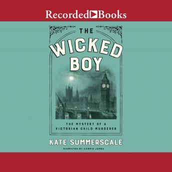 Wicked Boy: The Mystery of a Victorian Child Murderer, Kate Summerscale