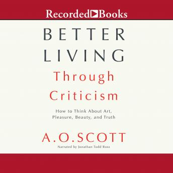Better Living Through Criticism: How to Think about Art, Pleasure, Beauty, and Truth sample.