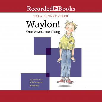 Waylon! One Awesome Thing, Sara Pennypacker