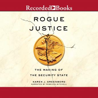Rogue Justice: The Making of the Security State, Karen J. Greenberg