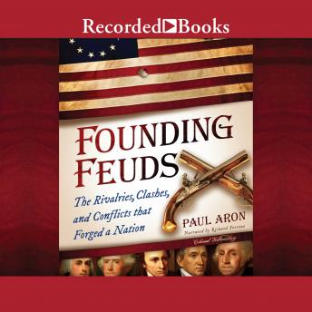 Founding Feuds: The Rivalries, Clashes, and Conflicts That Forged a Nation, Paul Aron