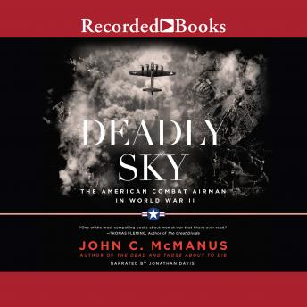 Deadly Sky (2016 Re-issue): The American Combat Airman in World War II, John C. McManus