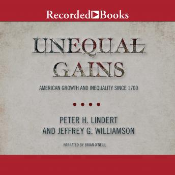 Unequal Gains: American Growth and Inequality Since 1700, Jeffrey G. Williamson, Peter H. Lindert