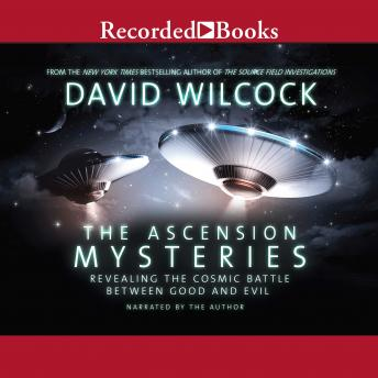 Ascension Mysteries: Revealing the Cosmic Battle Between Good and Evil, David Wilcock