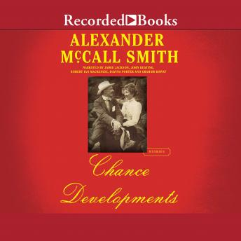 Chance Developments: Unexpected Love Stories, Alexander McCall Smith