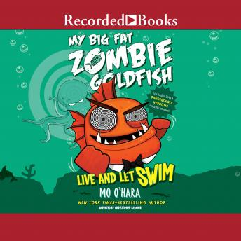 My Big Fat Zombie Goldfish: Live and Let Swim, Mo O'Hara