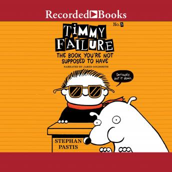 Timmy Failure: The Book You're Not Supposed to Have, Stephan Pastis