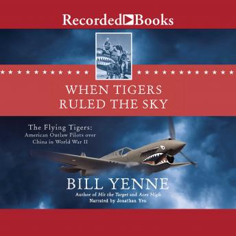 When Tigers Ruled the Sky: The Flying Tigers: American Outlaw Pilots over China in World War II sample.