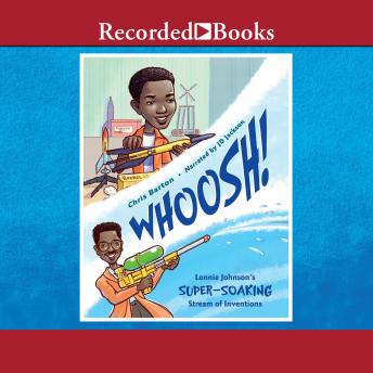 Whoosh!: Lonnie Johnson's Super-Soaking Stream of Inventions, Chris Barton