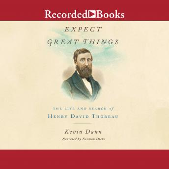 Expect Great Things: The Life of Henry David Thoreau, Kevin Dann