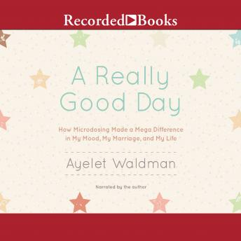 Really Good Day: How Microdosing Made a Mega Difference in My Mood, My Marriage, and My Life, Ayelet Waldman