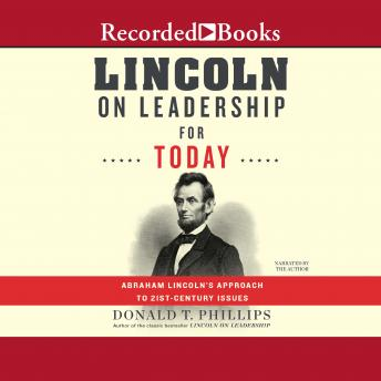Lincoln on Leadership for Today: Abraham Lincoln's Approach to Twenty-First-Century Issues, Donald T. Phillips