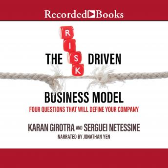 Risk-Driven Business Model: Four Questions That Will Define Your Company, Karan Girotra, Serguei Netessine