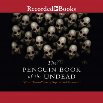 Penguin Book of the Undead: Fifteen Hundred Years of Supernatural Encounters, Scott G. Bruce
