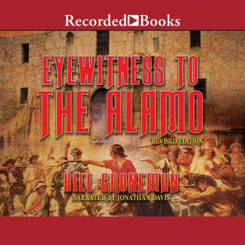 Eyewitness to the Alamo: Revised Edition, Bill Groneman