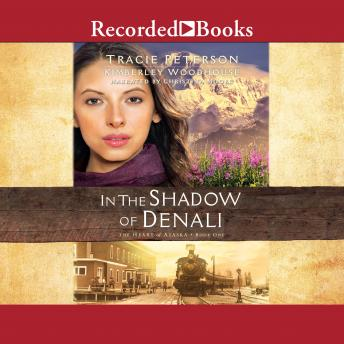 In the Shadow of Denali, Kimberley Woodhouse, Tracie Peterson