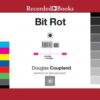 Bit Rot: stories + essays, Douglas Coupland
