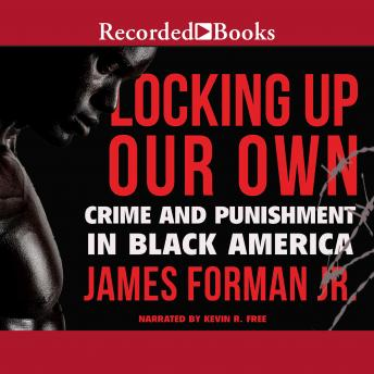 Download Locking Up Our Own: Crime and Punishment in Black America by James Forman Jr.