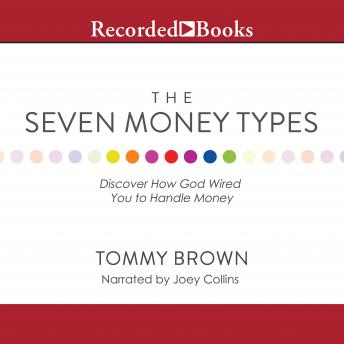 Seven Money Types: Discover How God Wired You To Handle Money, Tommy Brown