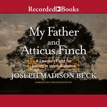 My Father and Atticus Finch: A Lawyer's Fight for Justice in 1930's Alabama, Joseph Madison Beck