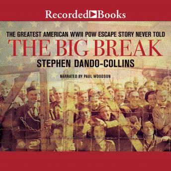Big Break: The Greatest American WWII POW Escape Story Never Told, Stephen Dando-Collins