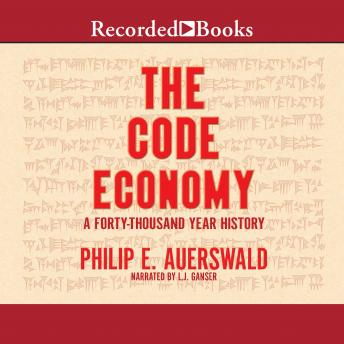 Code Economy: A Forty-Thousand Year History, Philip E. Auerswald