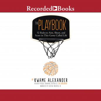 Playbook: 52 Rules to Aim, Shoot, and Score in This Game Called Life, Kwame Alexander