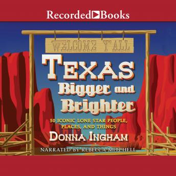 Texas Bigger and Brighter: 50 Iconic Lone Star People, Places, and Things