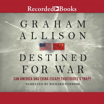 Destined for War: Can America and China Escape Thucydides's Trap?, Graham Allison