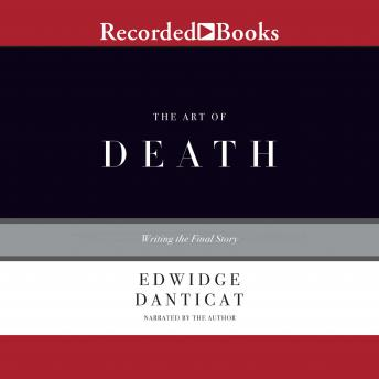 Art of Death: Writing the Final Story, Edwidge Danticat
