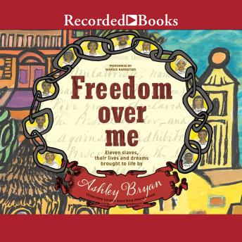 Freedom Over Me: Eleven Slaves, Their Lives, and Dreams Brought to Life, Ashley Bryan