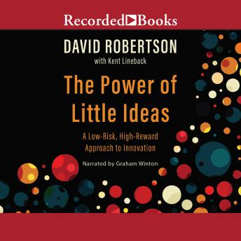 Power of Little Ideas: A Low-Risk, High-Reward Approach to Innovation, Kent Lineback, David Robertson