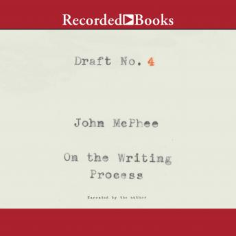 Draft No. 4: On the Writing Process, John McPhee