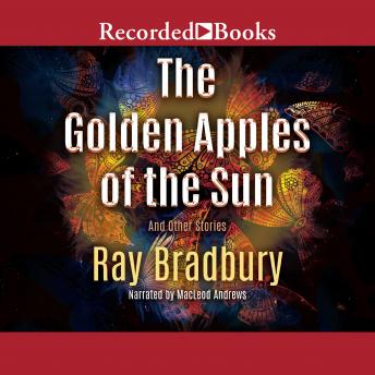 Golden Apples of the Sun: And Other Stories, Ray Bradbury