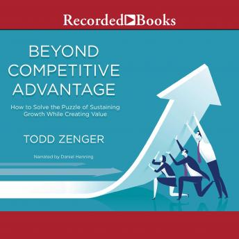 Beyond Competitive Advantage: How to Solve the Puzzle of Sustaining Growth While Creating Value sample.