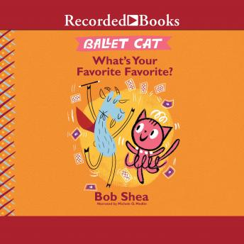 Ballet Cat: What's Your Favorite Favorite?, Bob Shea