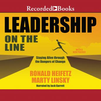 Leadership on the Line (Revised): Staying Alive Through the Dangers of Change, Marty Linsky, Ronald A. Heifetz